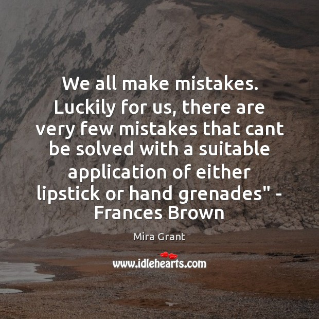 We all make mistakes. Luckily for us, there are very few mistakes Mira Grant Picture Quote
