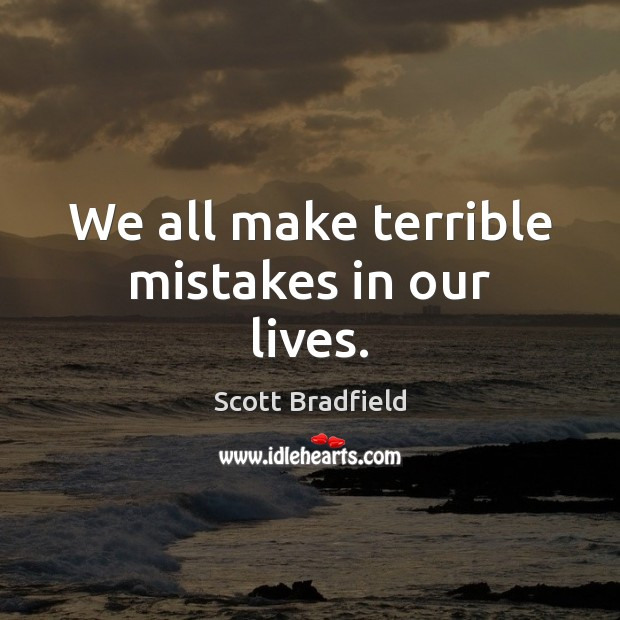 We all make terrible mistakes in our lives. Image