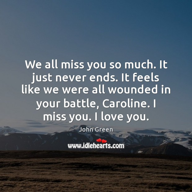 We all miss you so much. It just never ends. It feels Miss You So Much Quotes Image