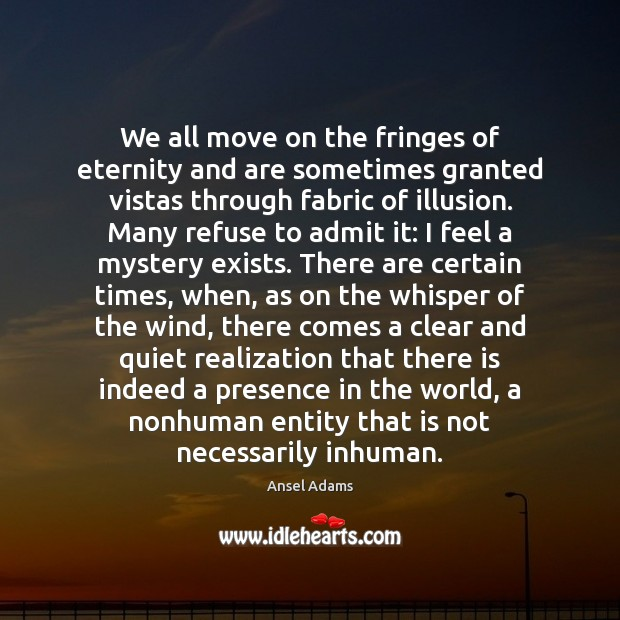 Image, We all move on the fringes of eternity and are sometimes granted