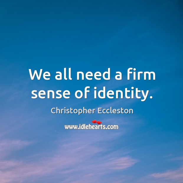 We all need a firm sense of identity. Image