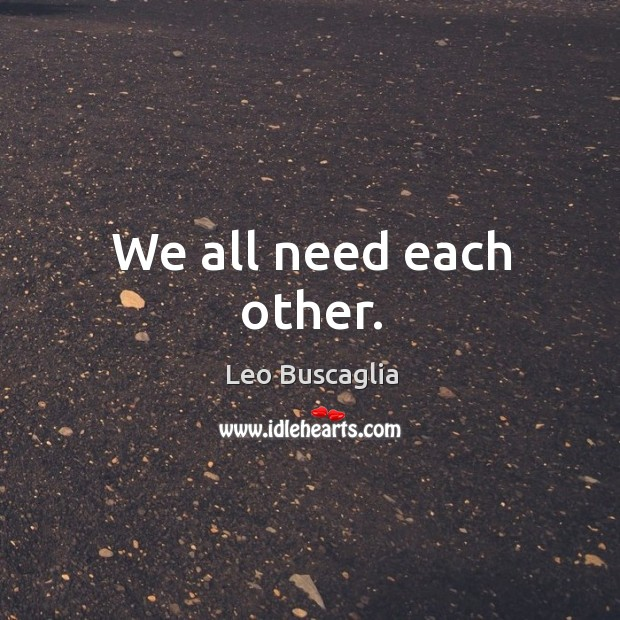 We all need each other. Image