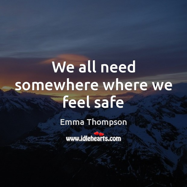 We all need somewhere where we feel safe Image