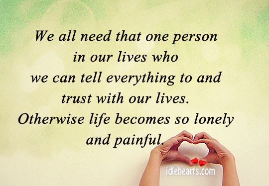 We All Need That One Person In Our Lives Who Are….