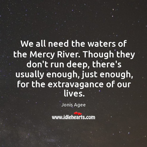 We all need the waters of the Mercy River. Though they don't Image