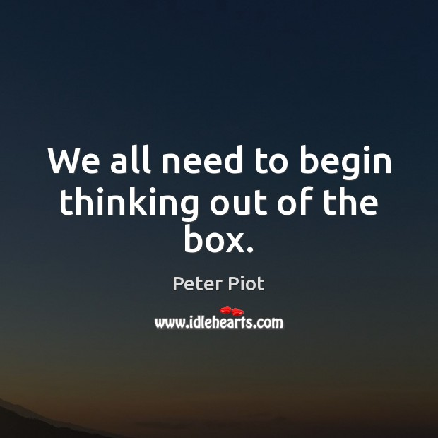 We all need to begin thinking out of the box. Image