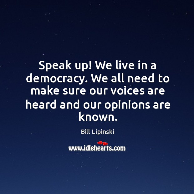 Image, We all need to make sure our voices are heard and our opinions are known.