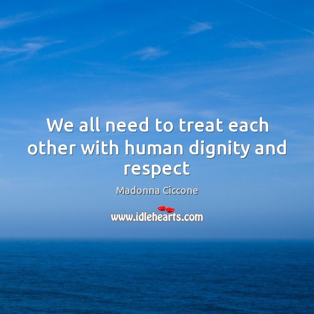 Image, We all need to treat each other with human dignity and respect