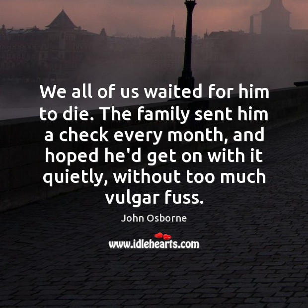We all of us waited for him to die. The family sent Image
