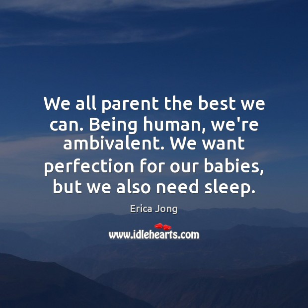 We all parent the best we can. Being human, we're ambivalent. We Image