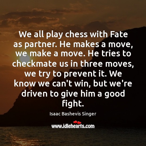 Image, We all play chess with Fate as partner. He makes a move,