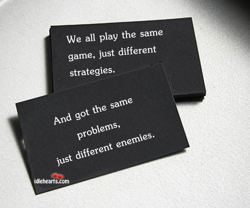 We All Play The Same Game, Just Different…