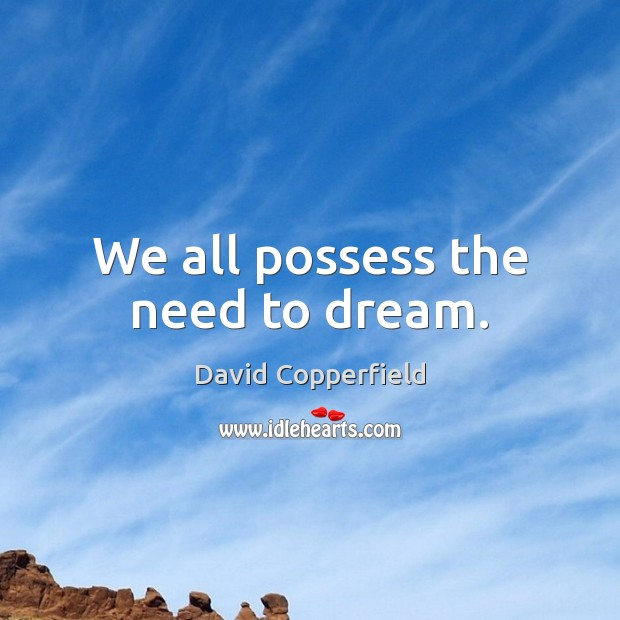 We all possess the need to dream. Dream Quotes Image