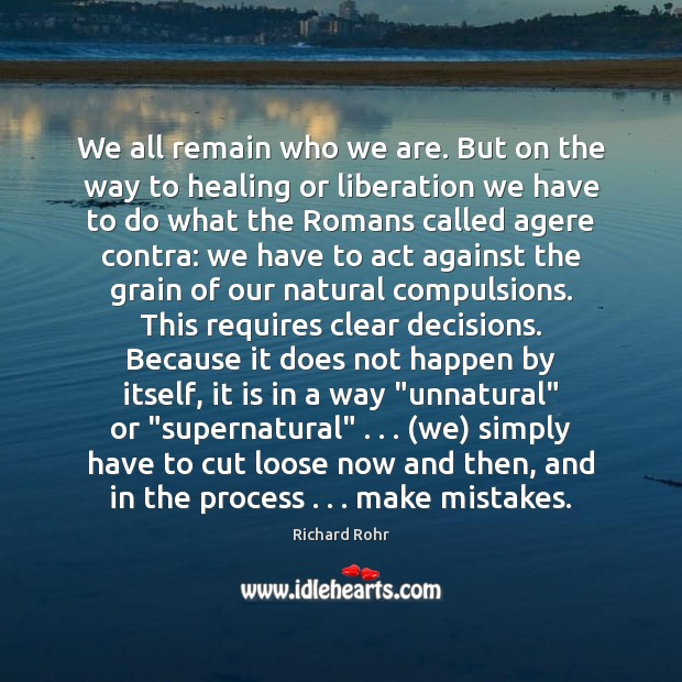 We all remain who we are. But on the way to healing Richard Rohr Picture Quote