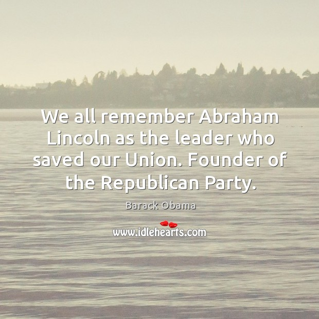 Image, We all remember abraham lincoln as the leader who saved our union. Founder of the republican party.