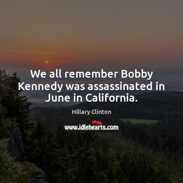 Image, We all remember Bobby Kennedy was assassinated in June in California.