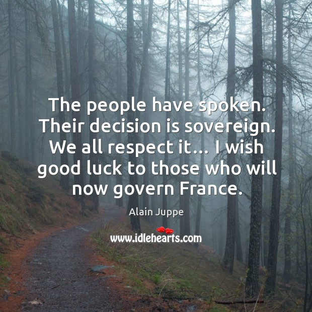 Image, We all respect it… I wish good luck to those who will now govern france.