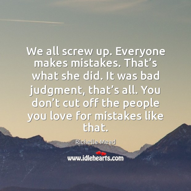 Image, We all screw up. Everyone makes mistakes. That's what she did.