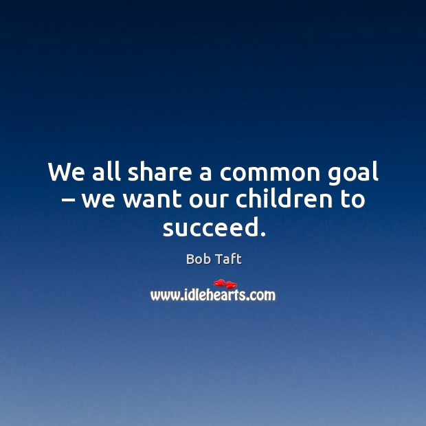 Image, We all share a common goal – we want our children to succeed.