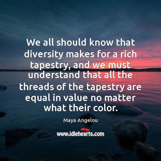 Image, We all should know that diversity makes for a rich tapestry, and