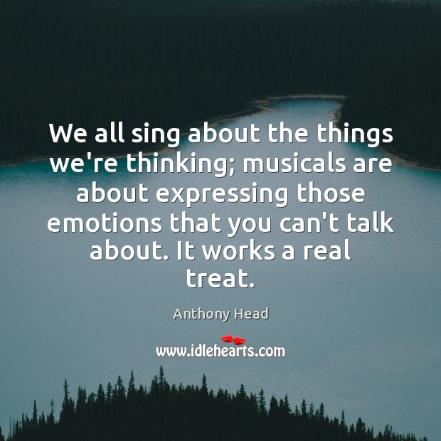 Image, We all sing about the things we're thinking; musicals are about expressing
