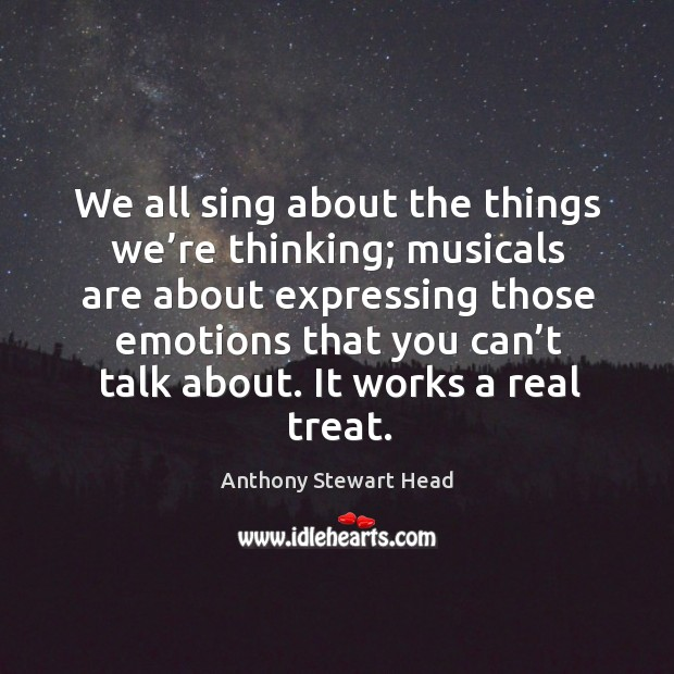 Image, We all sing about the things we're thinking; musicals are about expressing those emotions