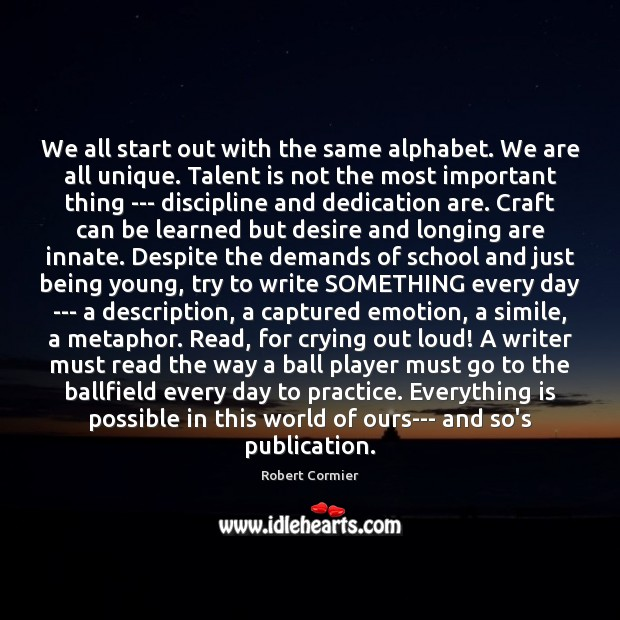 We all start out with the same alphabet. We are all unique. Image