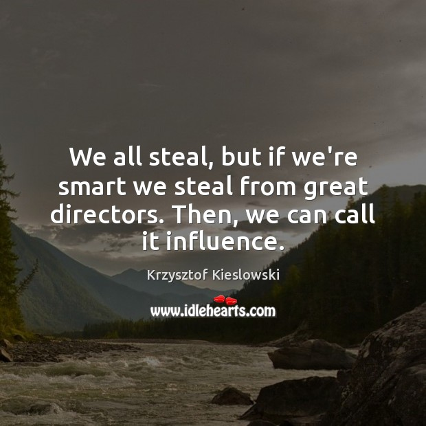 We all steal, but if we're smart we steal from great directors. Image