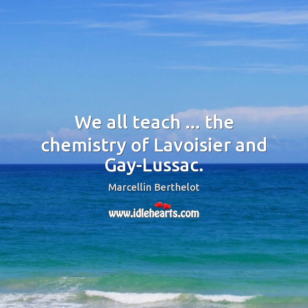 We all teach … the chemistry of Lavoisier and Gay-Lussac. Image