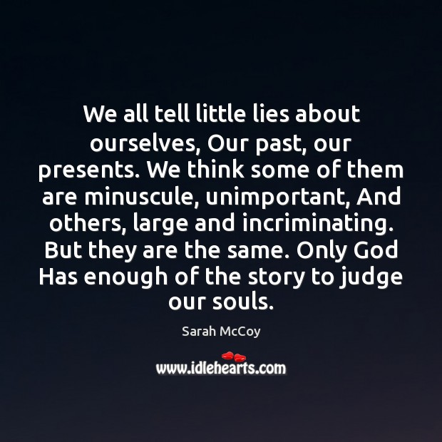 We all tell little lies about ourselves, Our past, our presents. We Image