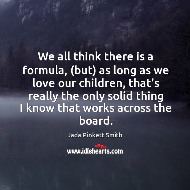 Image, We all think there is a formula, (but) as long as we love our children, that's really the only solid thing