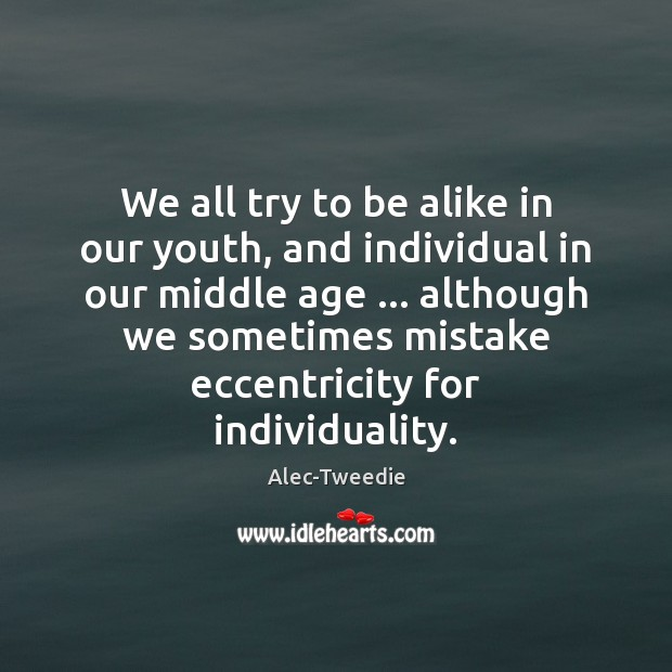 Image, We all try to be alike in our youth, and individual in