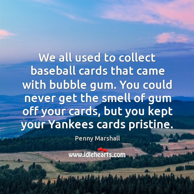 Image, We all used to collect baseball cards that came with bubble gum.