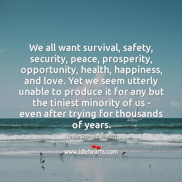 Image, We all want survival, safety, security, peace, prosperity, opportunity, health, happiness, and