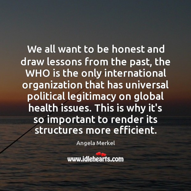 We all want to be honest and draw lessons from the past, Angela Merkel Picture Quote