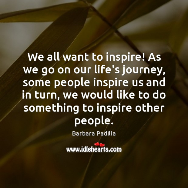 Image, We all want to inspire! As we go on our life's journey,