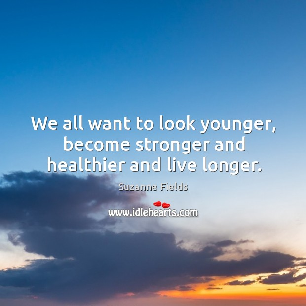 We all want to look younger, become stronger and healthier and live longer. Image
