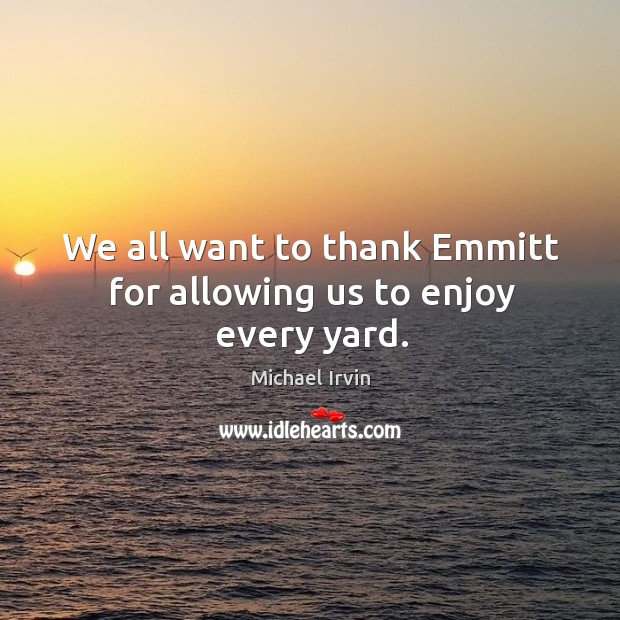 Image, We all want to thank emmitt for allowing us to enjoy every yard.