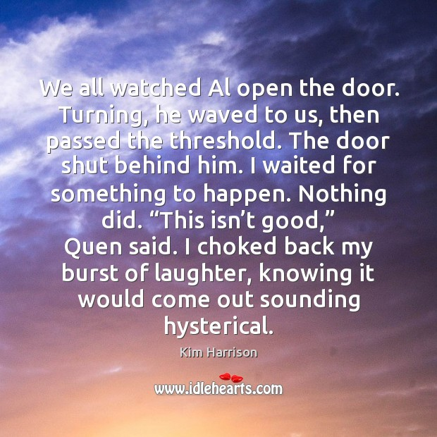 Image, We all watched Al open the door. Turning, he waved to us,
