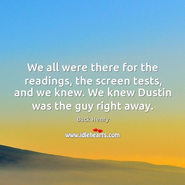 Image, We all were there for the readings, the screen tests, and we knew. We knew dustin was the guy right away.