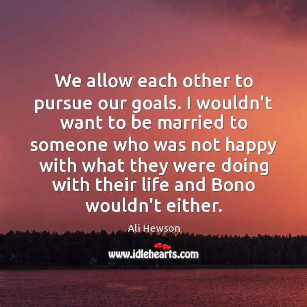 Image, We allow each other to pursue our goals. I wouldn't want to