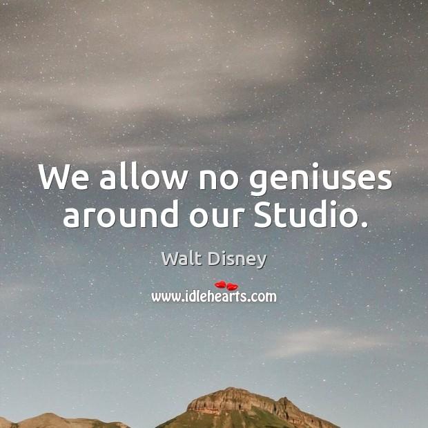 Image, We allow no geniuses around our studio.