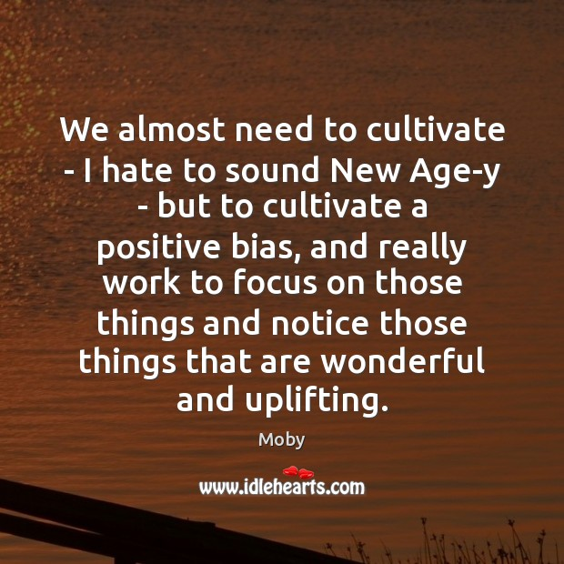Image, We almost need to cultivate – I hate to sound New Age-y