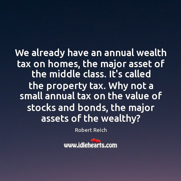 We already have an annual wealth tax on homes, the major asset Image