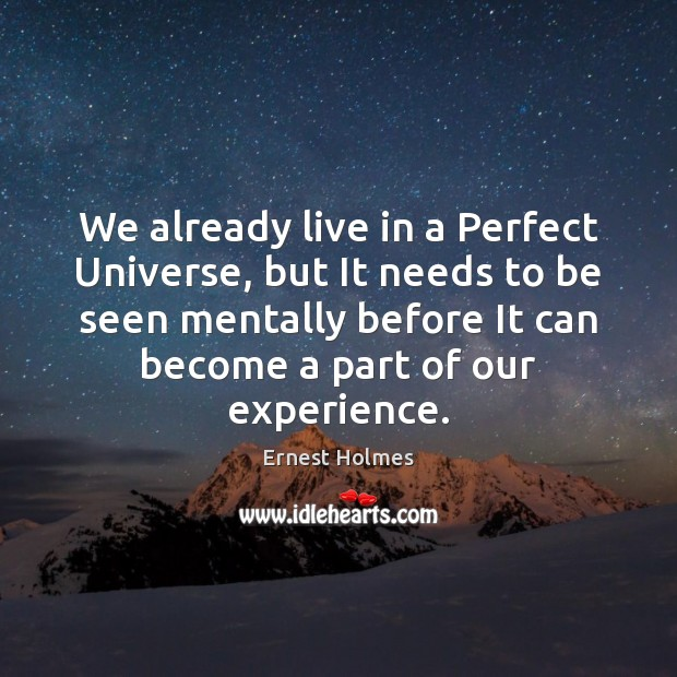 We already live in a Perfect Universe, but It needs to be Ernest Holmes Picture Quote