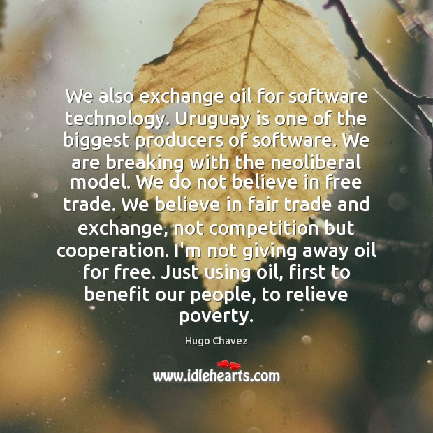 We also exchange oil for software technology. Uruguay is one of the Image