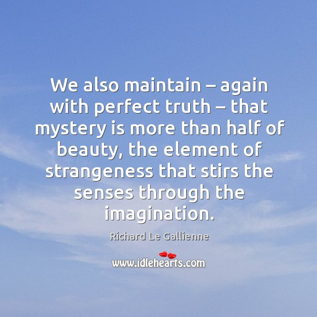 We also maintain – again with perfect truth – that mystery is more than half of beauty Image