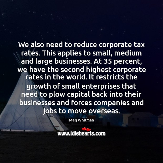 We also need to reduce corporate tax rates. This applies to small, Image
