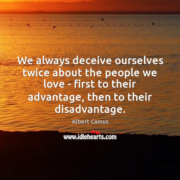 Image, We always deceive ourselves twice about the people we love – first