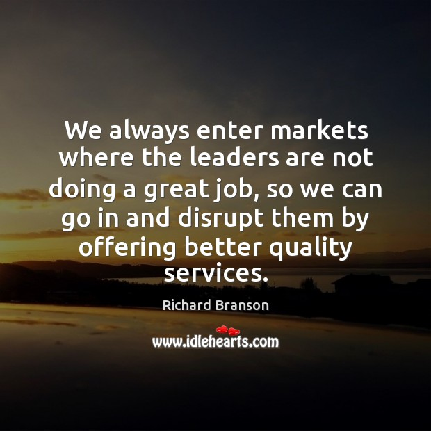 Image, We always enter markets where the leaders are not doing a great